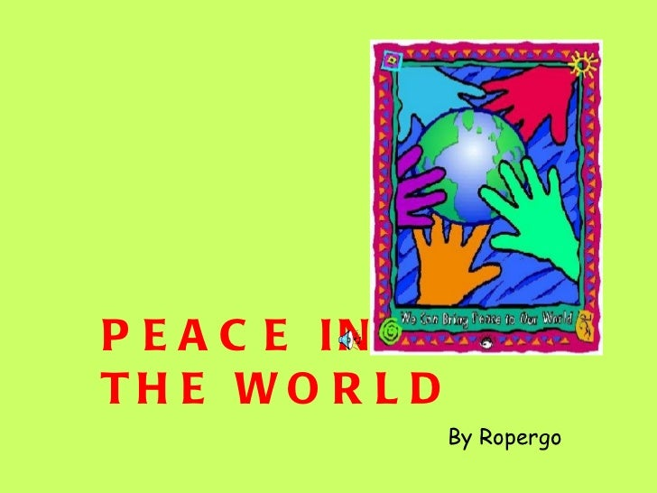 PEACE IN  THE WORLD By Ropergo