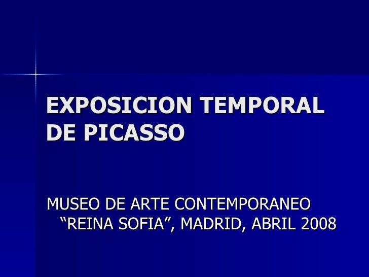 "EXPOSICION TEMPORAL DE PICASSO <ul><li>MUSEO DE ARTE CONTEMPORANEO ""REINA SOFIA"", MADRID, ABRIL 2008 </li></ul>"