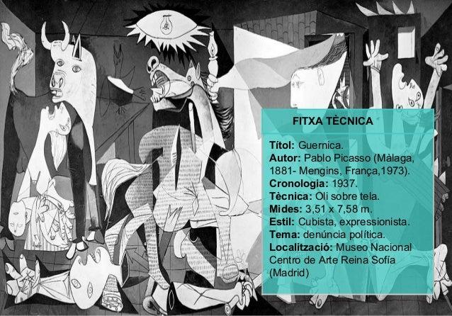 FITXA TÈCNICA Títol: Guernica. Autor: Pablo Picasso (Màlaga, 1881- Mengins, França,1973). Cronologia: 1937. Tècnica: Oli s...
