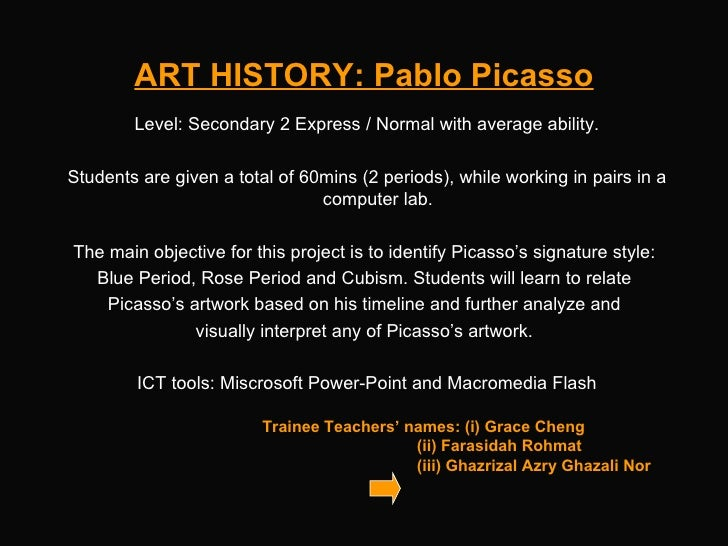 ART HISTORY: Pablo Picasso Trainee Teachers' names: (i) Grace Cheng   (ii) Farasidah Rohmat   (iii) Ghazrizal Azry Ghazali...