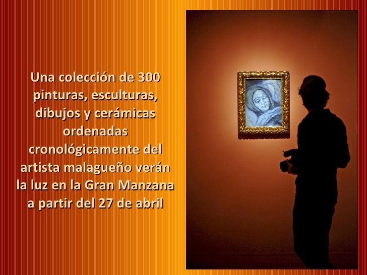 Una colección de 300 pinturas, esculturas, dibujos y cerámicas ordenadas cronológicamente del artista malagueño verán la l...