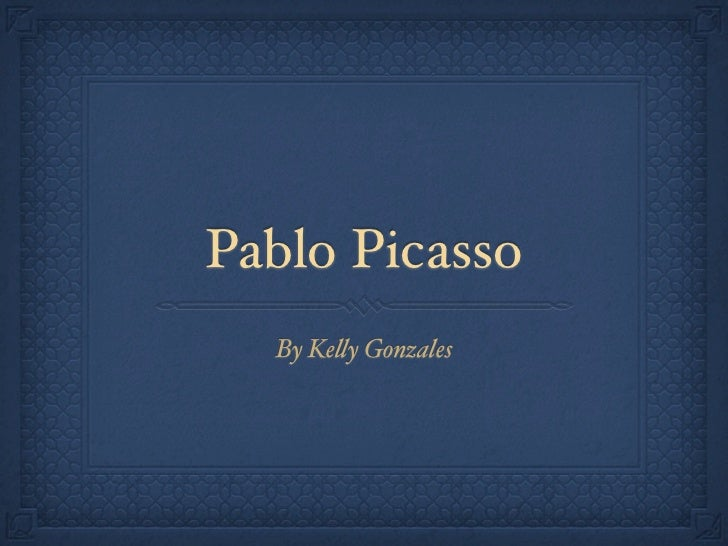 Pablo Picasso  By Ke!y Gonzales