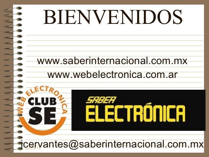 BIENVENIDOS www.saberinternacional.com.mx www.webelectronica.com.ar [email_address]