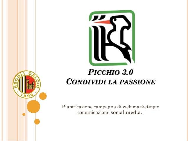 PICCHIO 3.0 CONDIVIDI LA PASSIONE Pianificazione campagna di web marketing e comunicazione social media.