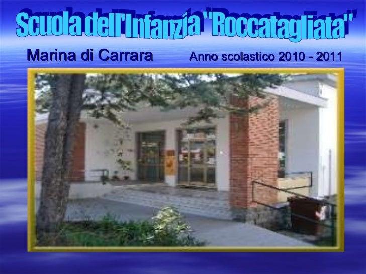 """<ul><li>Marina di Carrara  Anno scolastico 2010 - 2011 </li></ul>Scuola dell'Infanzia """"Roccatagliata"""""""