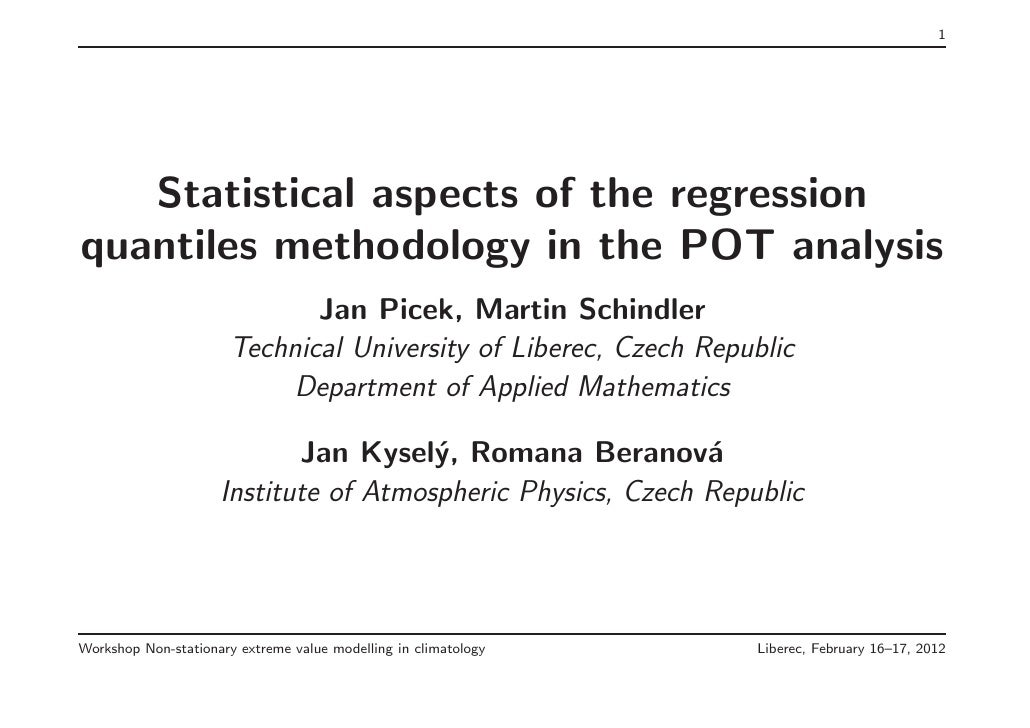 1   Statistical aspects of the regressionquantiles methodology in the POT analysis                              Jan Picek,...
