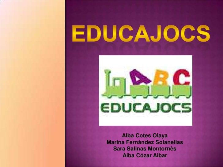 educajocs<br />Alba Cotes Olaya<br />Marina Fernández Solanellas<br />Sara Salinas Montornès<br />Alba CózarAibar<br />