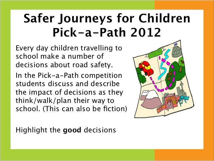 Safer Journeys for Children       Pick-a-Path 2012Every day children travelling toschool make a number ofdecisions about r...