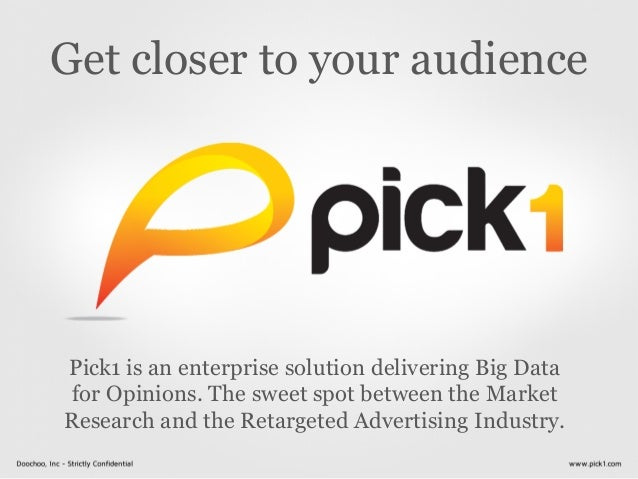 Get closer to your audiencePick1 is an enterprise solution delivering Big Data for Opinions. The sweet spot between the M...