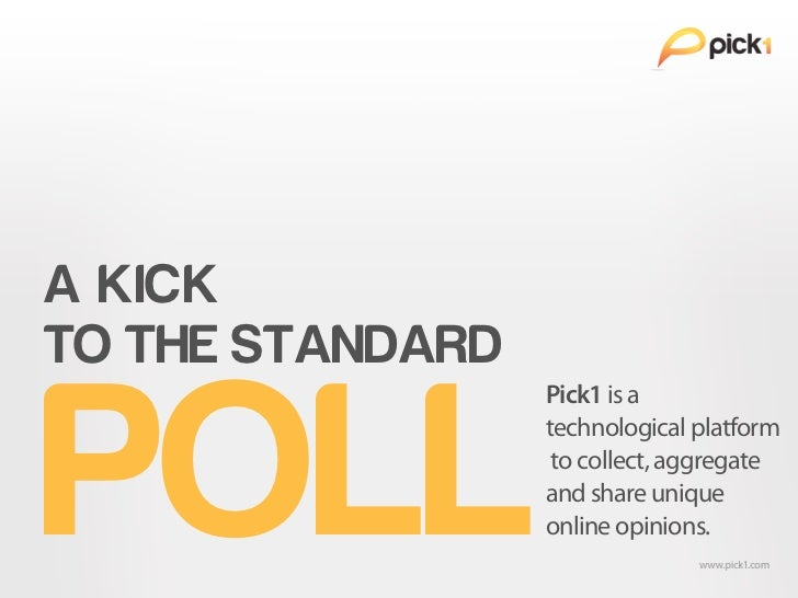 A KICKTO THE STANDARDPOLL                  Pick1 is a                  technological platform                   to collect...