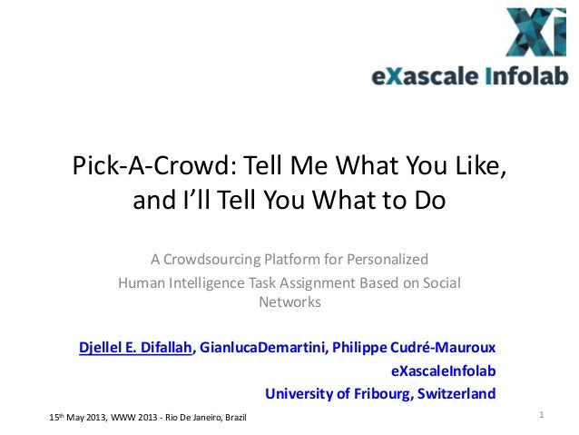 Pick-A-Crowd: Tell Me What You Like, and I'll Tell You What to Do A Crowdsourcing Platform for Personalized Human Intellig...