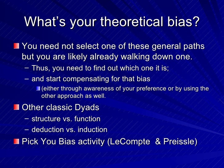 What's your theoretical bias? <ul><li>You need not select one of these general paths but you are likely already walking do...