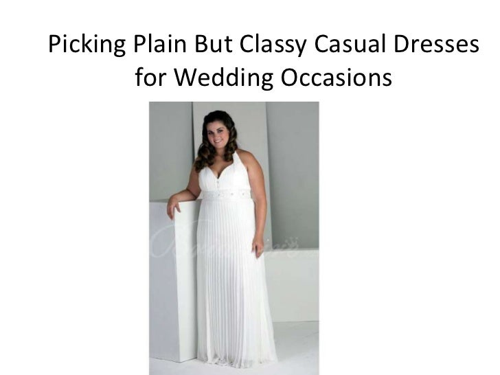 Picking Plain But Classy Casual Dresses        for Wedding Occasions