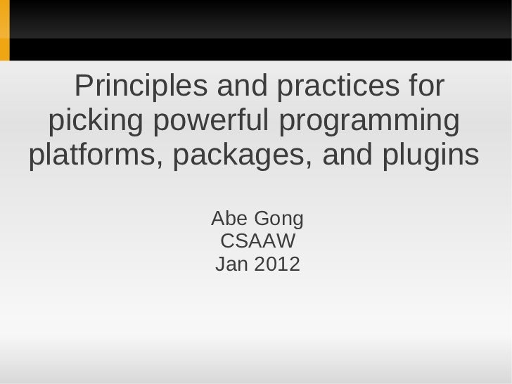 Principles and practices for picking powerful programmingplatforms, packages, and plugins            Abe Gong             ...
