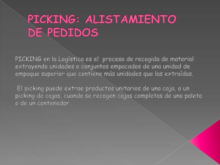 PICKING: ALISTAMIENTO DE PEDIDOS <br />PICKING en la Logística es el  proceso de recogida de material extrayendo unidades ...