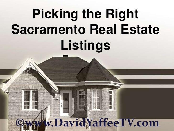 Picking the RightSacramento Real Estate       Listings©www.DavidYaffeeTV.com