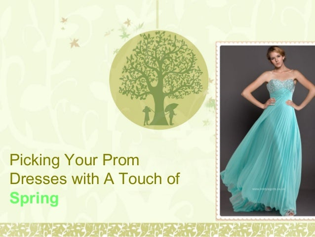 Picking Your PromDresses with A Touch ofSpring