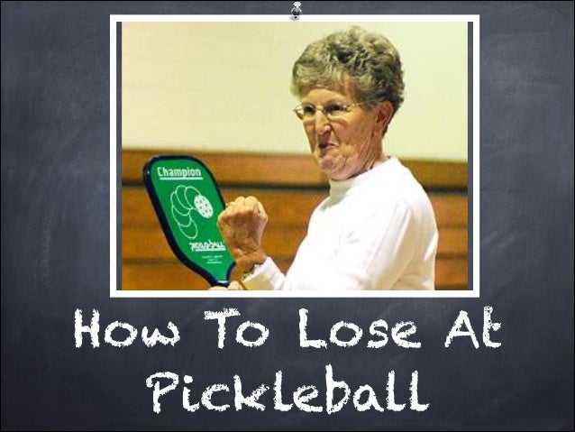 How To Lose At  Pickleball
