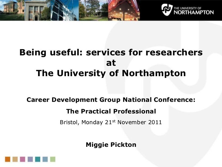 Being useful: services for researchers                  at   The University of Northampton Career Development Group Nation...