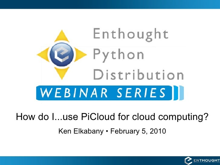 How do I...use PiCloud for cloud computing?          Ken Elkabany • February 5, 2010