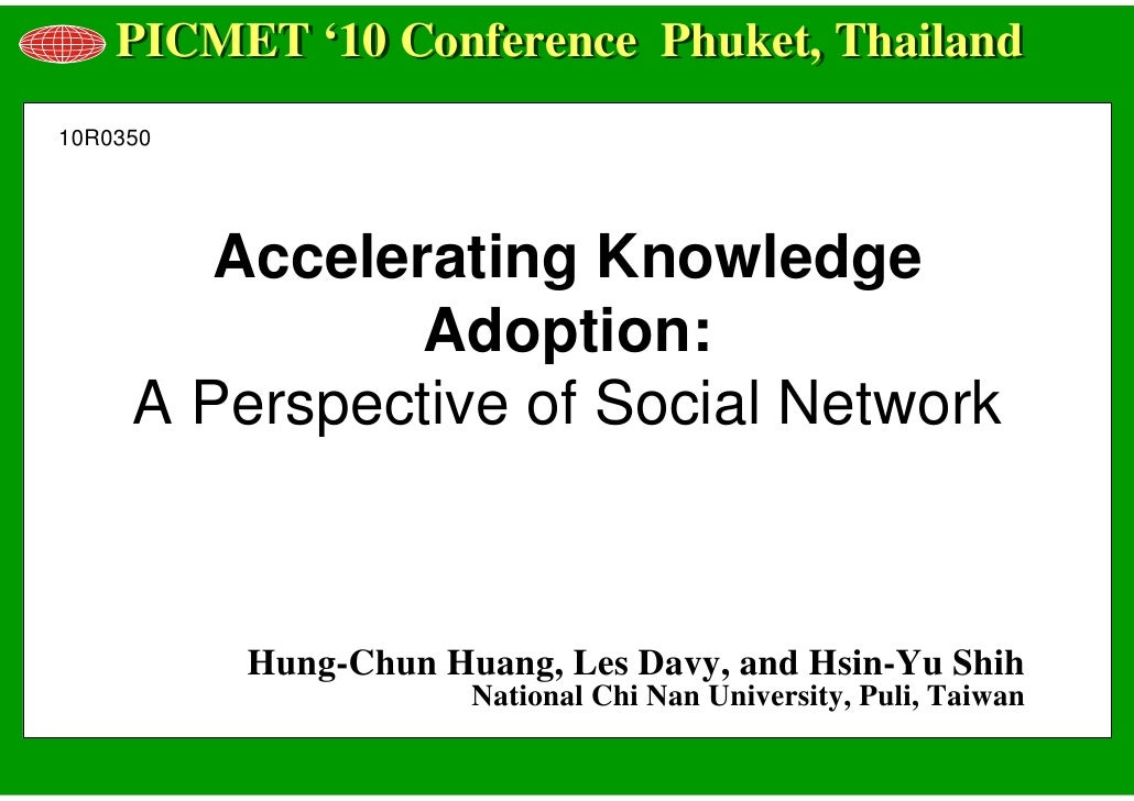 PICMET '10 Conference Phuket, Thailand 10R0350             Accelerating Knowledge                Adoption:      A Perspect...
