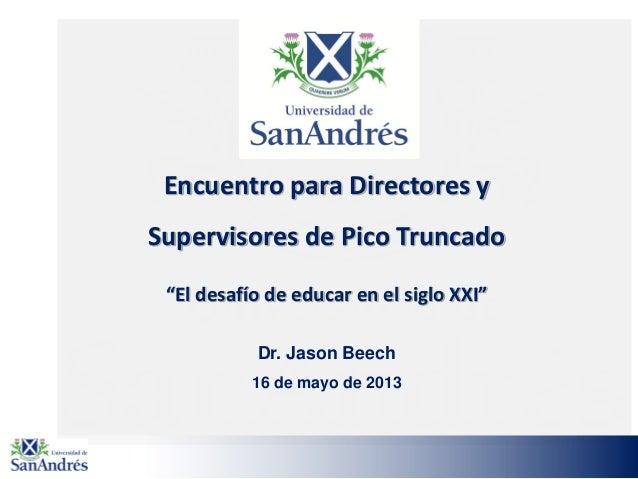 """Encuentro para Directores y Supervisores de Pico Truncado """"El desafío de educar en el siglo XXI"""" Dr. Jason Beech 16 de may..."""