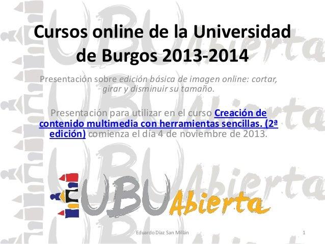 Cursos online de la Universidad de Burgos 2013-2014 Presentación sobre edición básica de imagen online: cortar, girar y di...