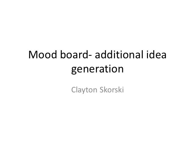 Mood board- additional idea       generation        Clayton Skorski