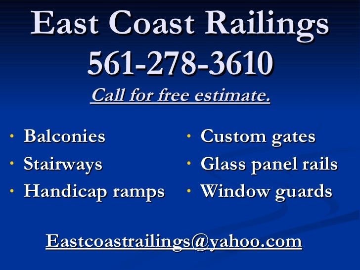 East Coast Railings 561-278-3610 Call for free estimate. <ul><li>Balconies </li></ul><ul><li>Stairways </li></ul><ul><li>H...