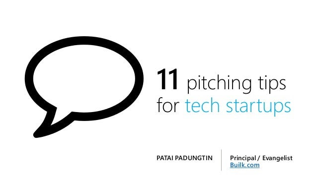 11 pitching tipsfor tech startupsPrincipal / EvangelistBuilk.comPATAI PADUNGTIN