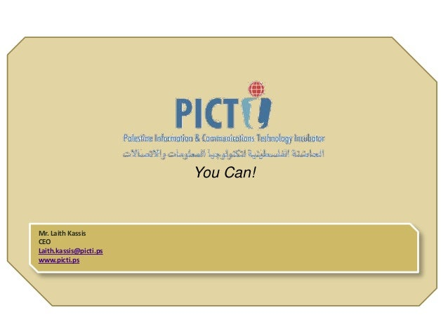 You Can! Mr. Laith Kassis CEO Laith.kassis@picti.ps www.picti.ps