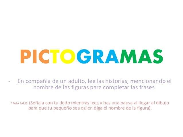 PICTOGRAMAS - En compañía de un adulto, lee las historias, mencionando el nombre de las figuras para completar las frases....