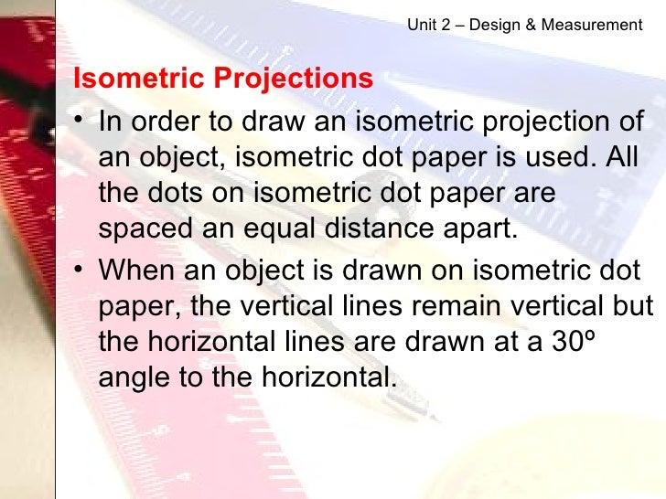 <ul><li>Isometric Projections   </li></ul><ul><li>In order to draw an isometric projection of an object, isometric dot pap...