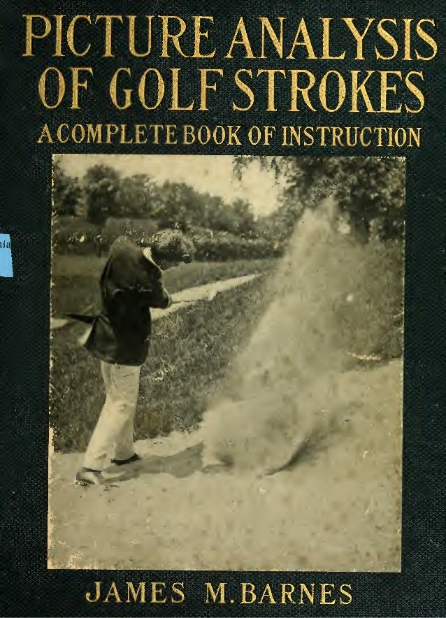 PICTURE ANALYSIS OF GOLF STROKES ACOMPLETE BOOK OF INSTRUCTION *j'. W' JAMES M.BARNES