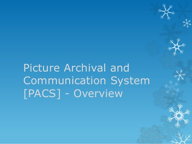 Picture Archival and Communication System [PACS] - Overview