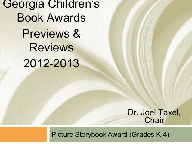 Georgia Children's  Book Awards   Previews &    Reviews   2012-2013                                Dr. Joel Taxel,        ...