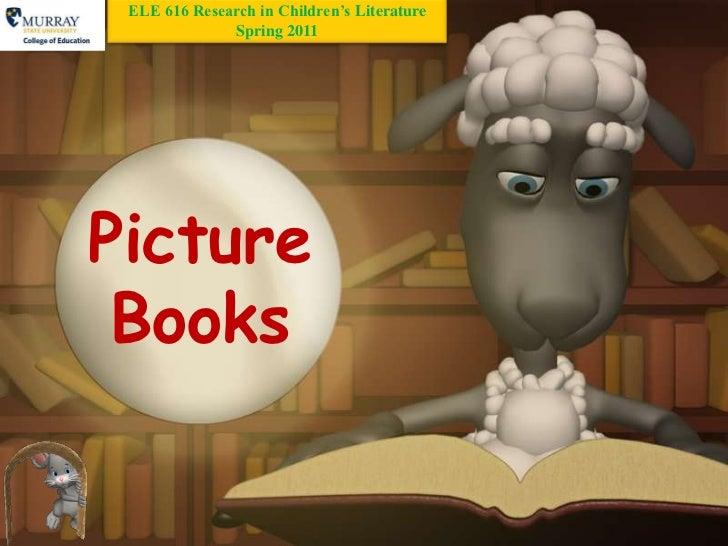 ELE 616 Research in Children's Literature              Spring 2011Picture Books