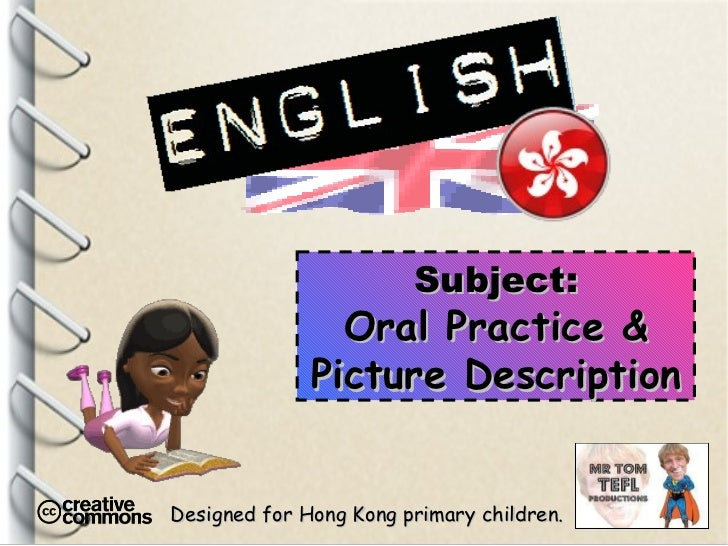 Designed for Hong Kong primary children. Subject: Oral Practice & Picture Description