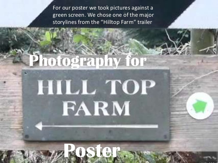 "For our poster we took pictures against a   green screen. We chose one of the major   storylines from the ""Hilltop Farm"" t..."