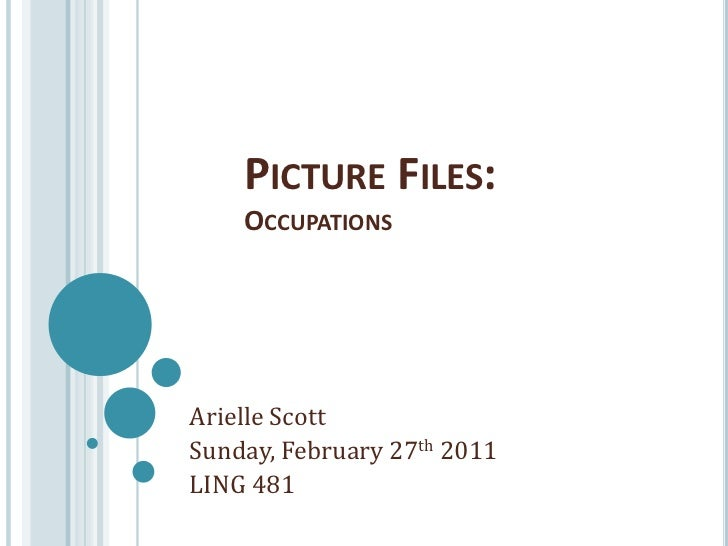 Picture Files:Occupations<br />Arielle Scott<br />Sunday, February 27th 2011<br />LING 481<br />
