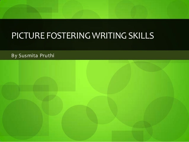 PICTURE FOSTERING WRITING SKILLSBy Susmita Pruthi