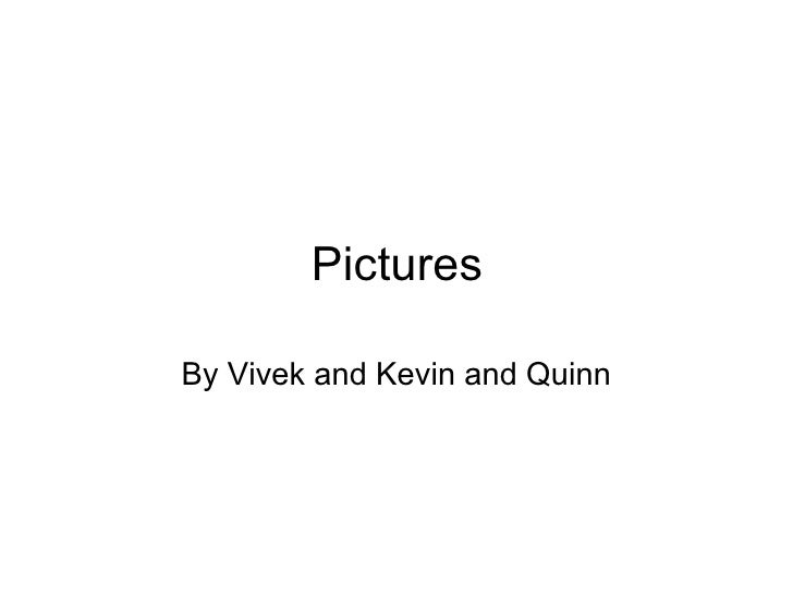 Pictures By Vivek and Kevin and Quinn