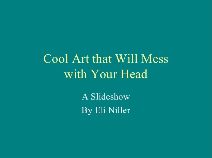 Cool art that will mess with your head...don't miss