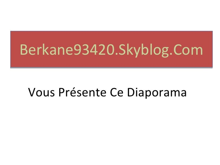 Berkane93420.Skyblog.Com <ul><li>Vous Présente Ce Diaporama </li></ul>