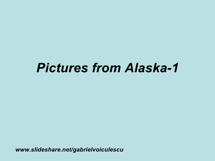 Pictures from Alaska-1 www.slideshare.net/gabrielvoiculescu
