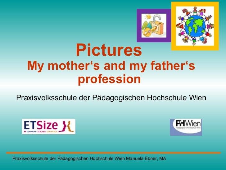 Pictures  My mother's and my father's profession   Praxisvolksschule der Pädagogischen Hochschule Wien Praxisvolksschule d...