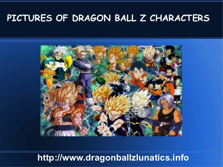 PICTURES OF DRAGON BALL Z CHARACTERS http://www.dragonballzlunatics.info