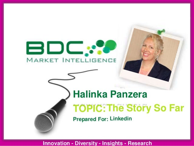 Innovation - Diversity - Insights - ResearchTOPIC:Prepared For:Halinka PanzeraThe Story So FarLinkedin