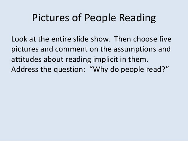 Pictures of People ReadingLook at the entire slide show. Then choose fivepictures and comment on the assumptions andattitu...