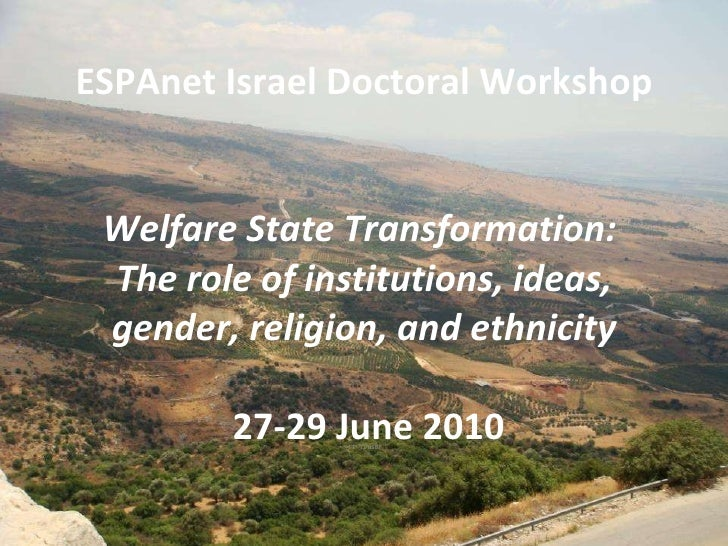 ESPAnet Israel Doctoral Workshop   Welfare State Transformation:  The role of institutions, ideas, gender, religion, and e...